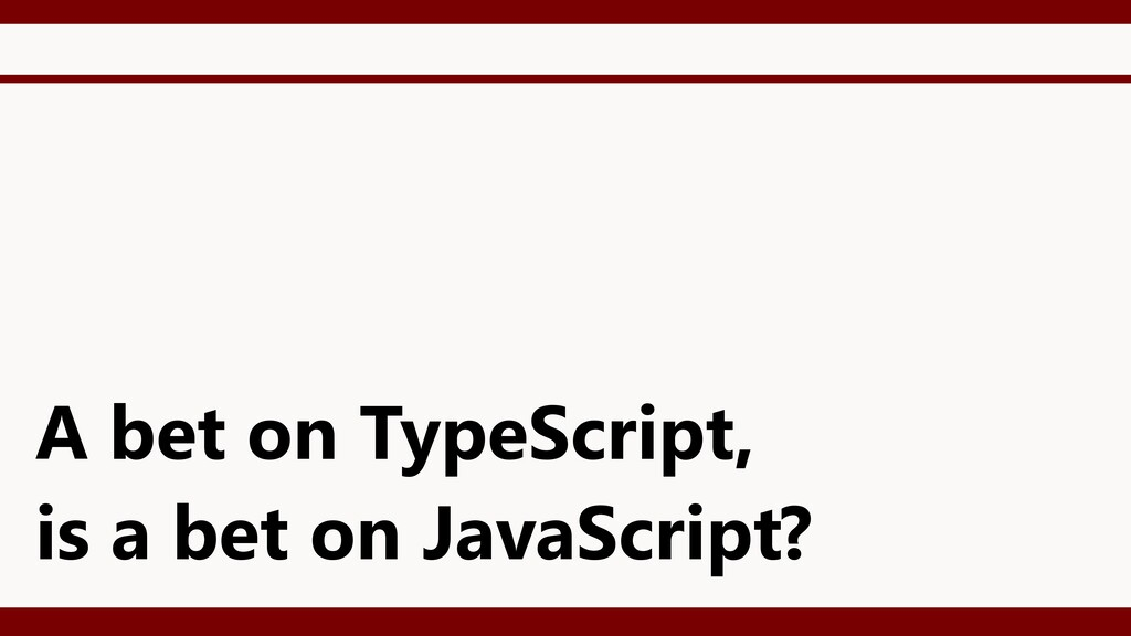 A bet on TypeScript, is a bet on JavaScript?