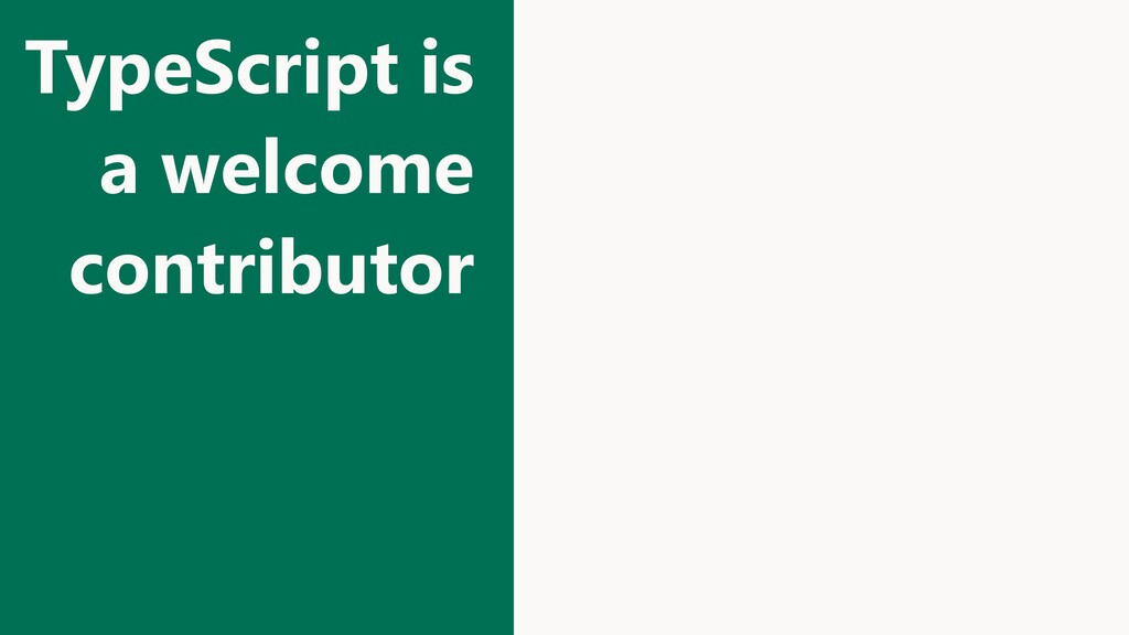 TypeScript is a welcome contributor