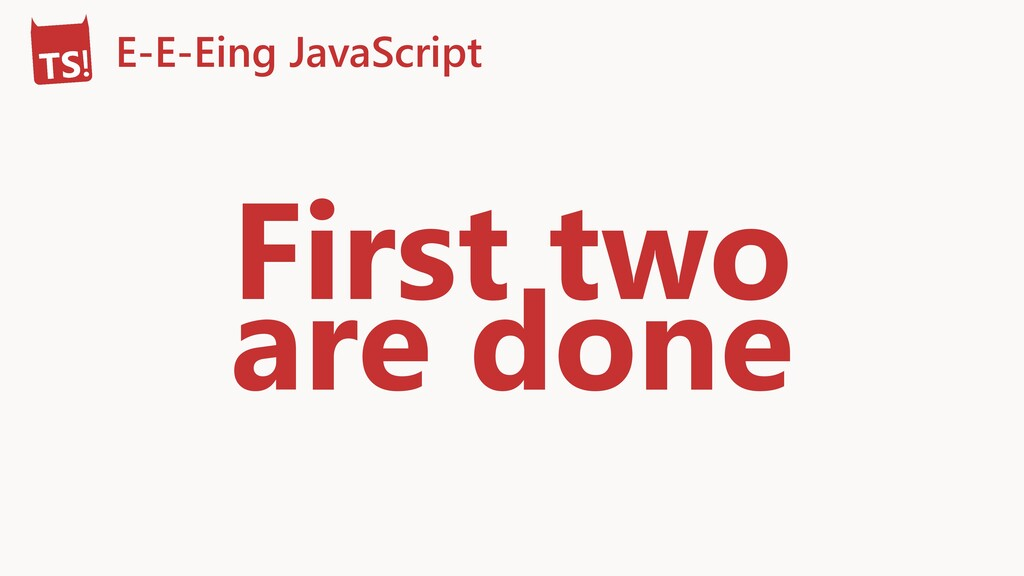 E-E-Eing JavaScript First two are done