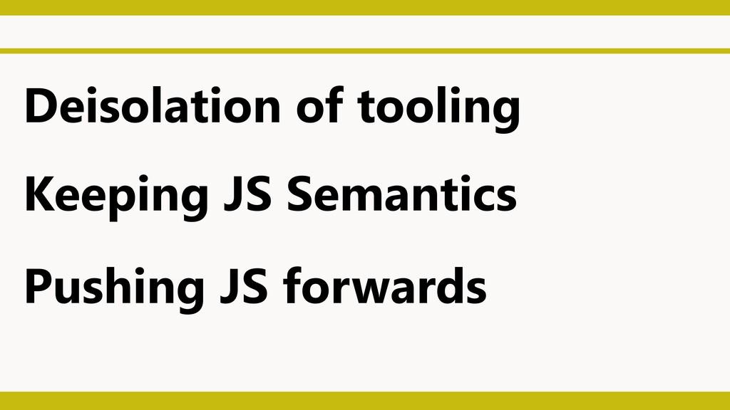 Deisolation of tooling Keeping JS Semantics Pus...