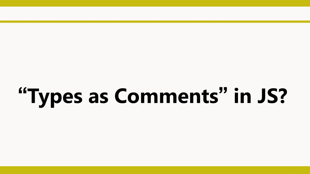 """""""Types as Comments"""" in JS?"""