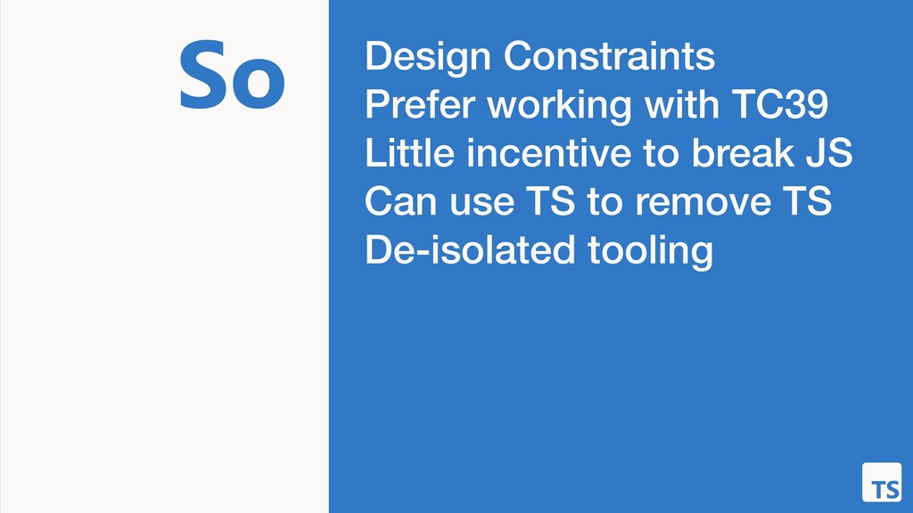 So Design Constraints Prefer working with TC39 ...