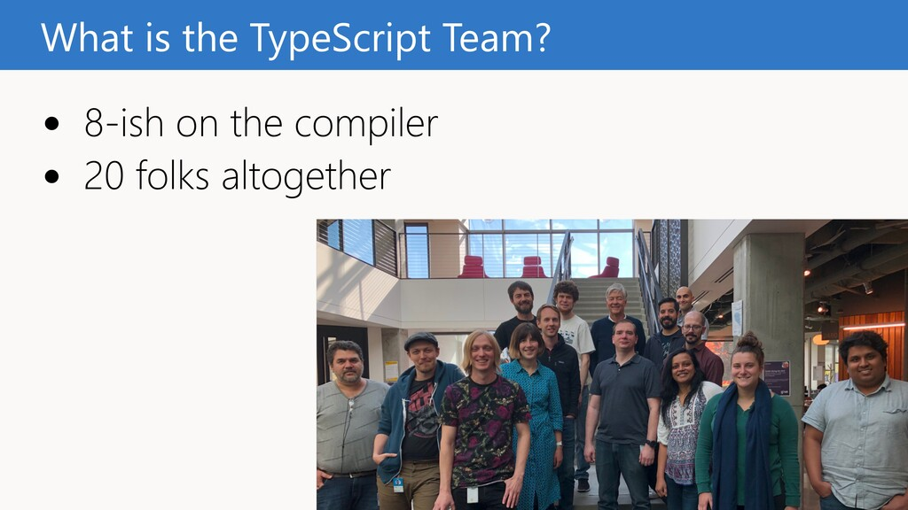 • 8-ish on the compiler • 20 folks altogether W...