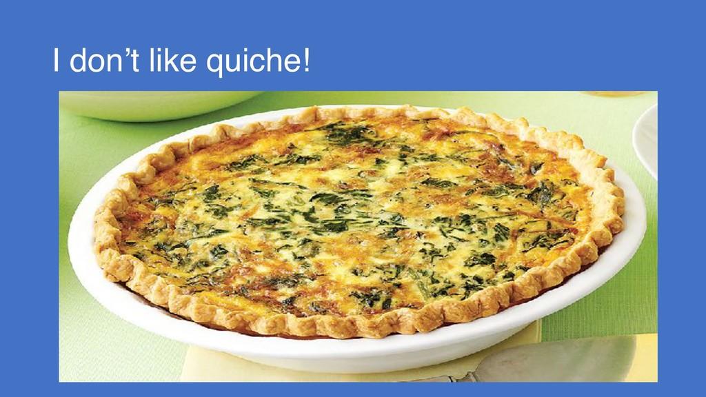 I don't like quiche!