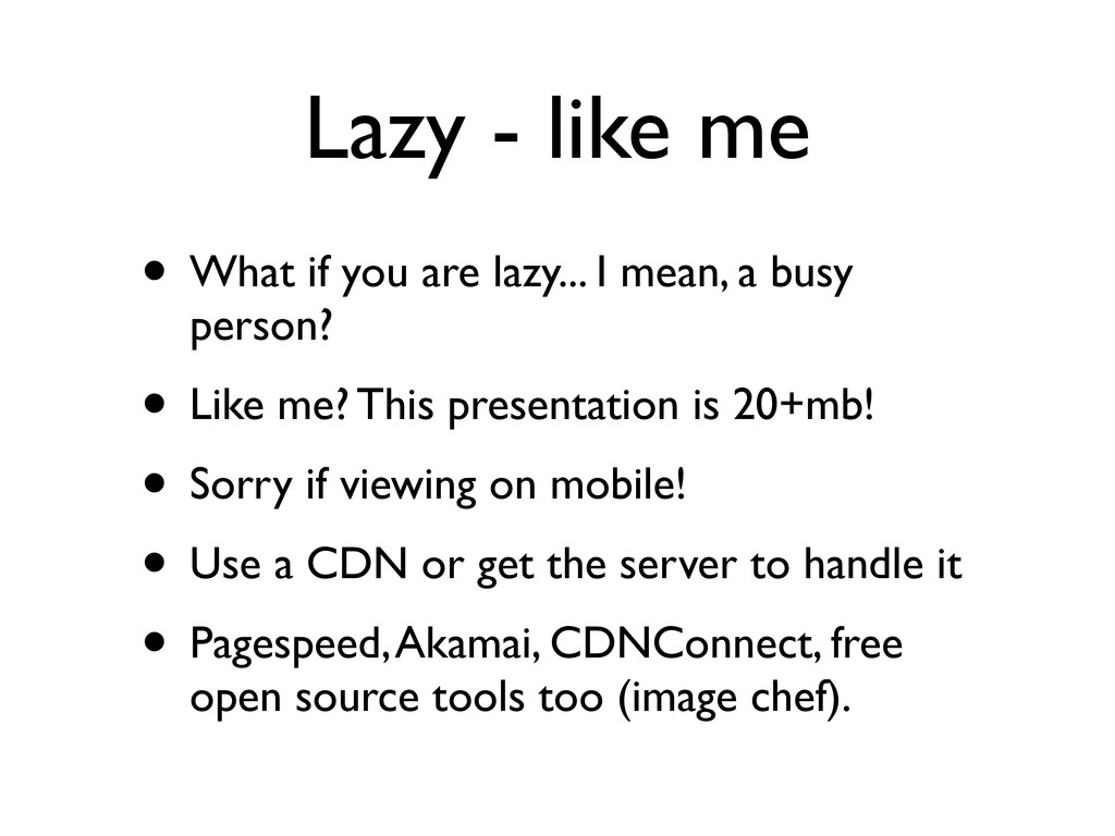 Lazy - like me • What if you are lazy... I mean...