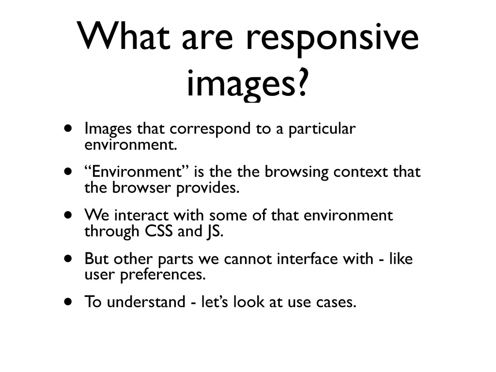 What are responsive images? • Images that corre...