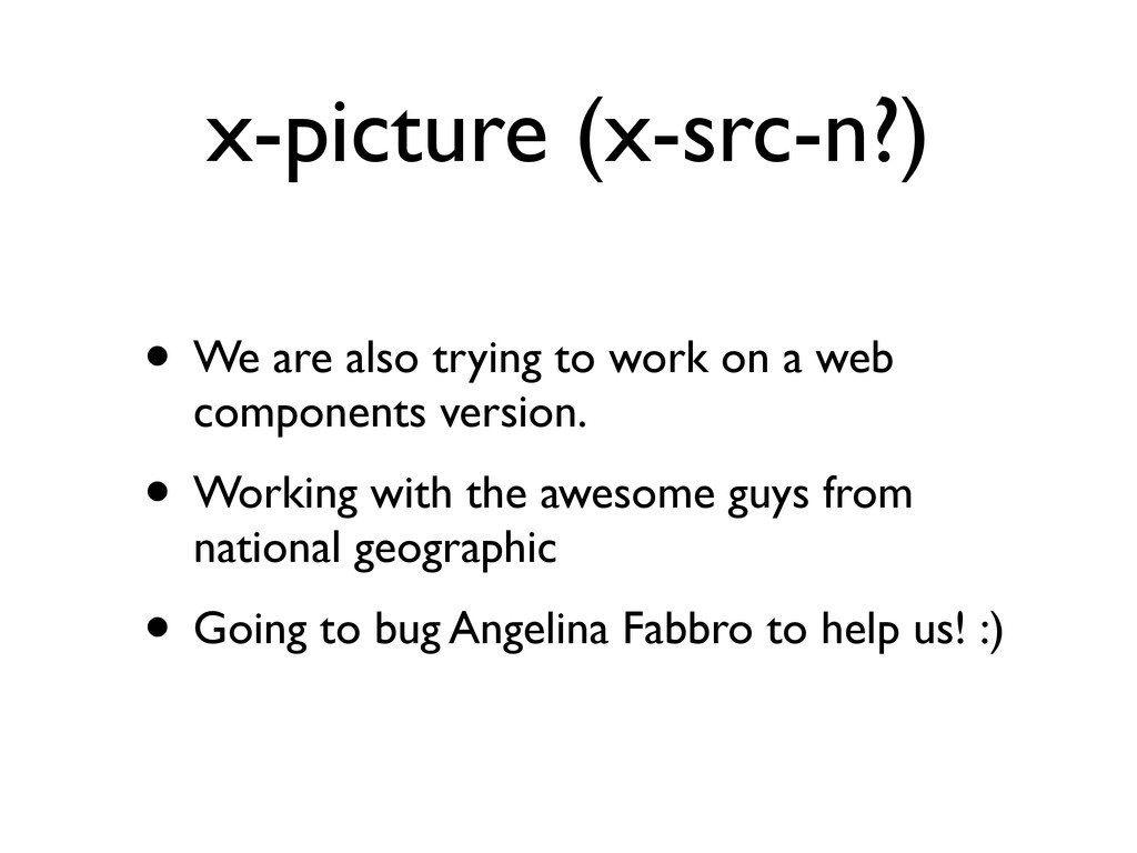 x-picture (x-src-n?) • We are also trying to wo...