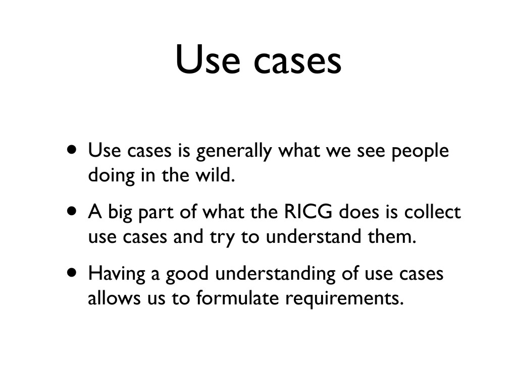 Use cases • Use cases is generally what we see ...