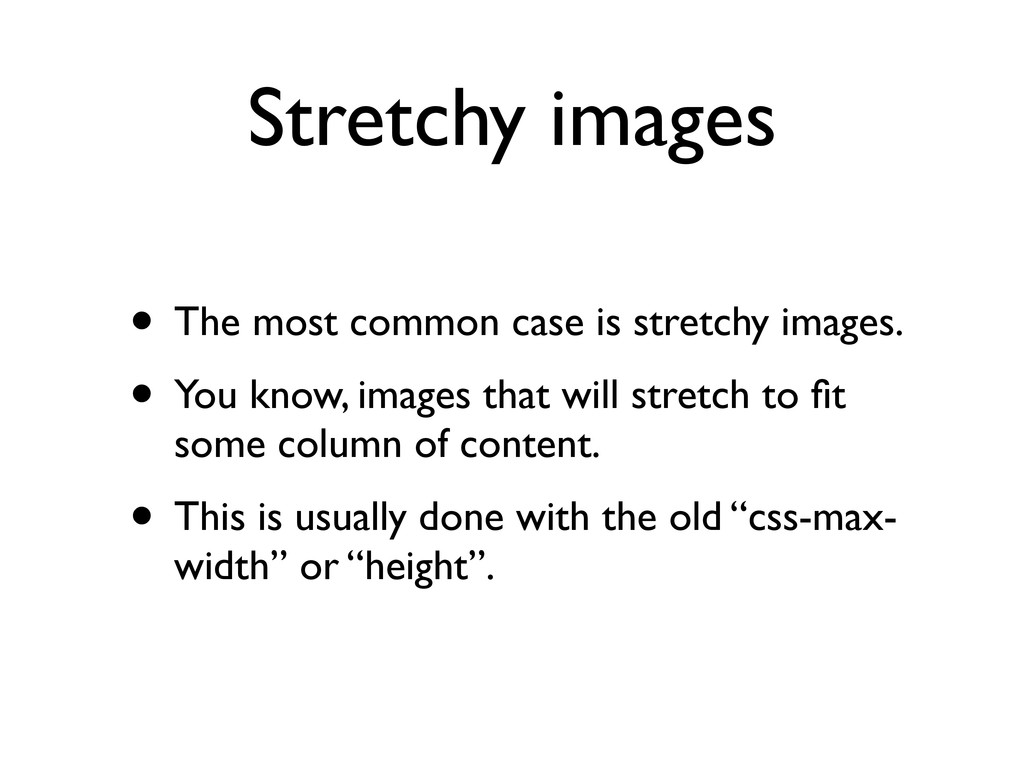 Stretchy images • The most common case is stret...