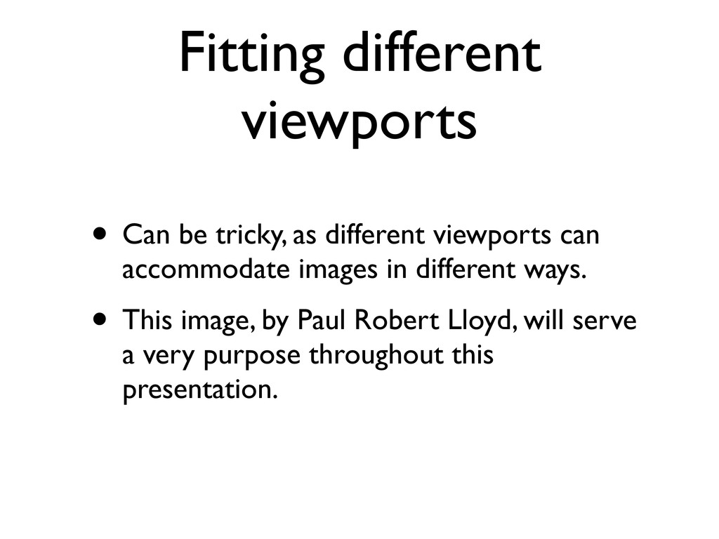 Fitting different viewports • Can be tricky, as...