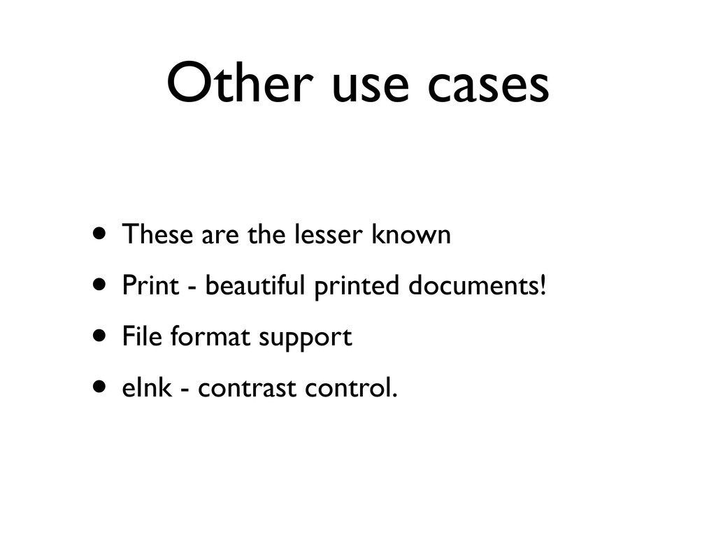 Other use cases • These are the lesser known • ...