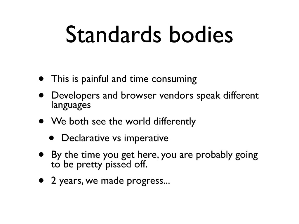 Standards bodies • This is painful and time con...