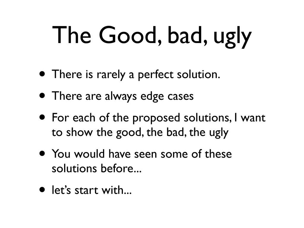 The Good, bad, ugly • There is rarely a perfect...