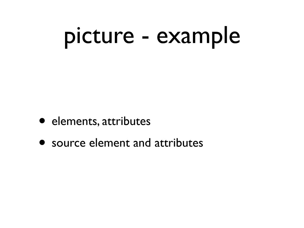picture - example • elements, attributes • sour...