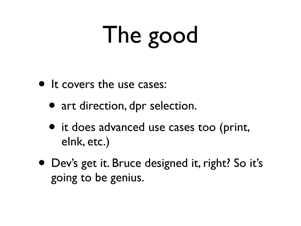 The good • It covers the use cases: • art direc...