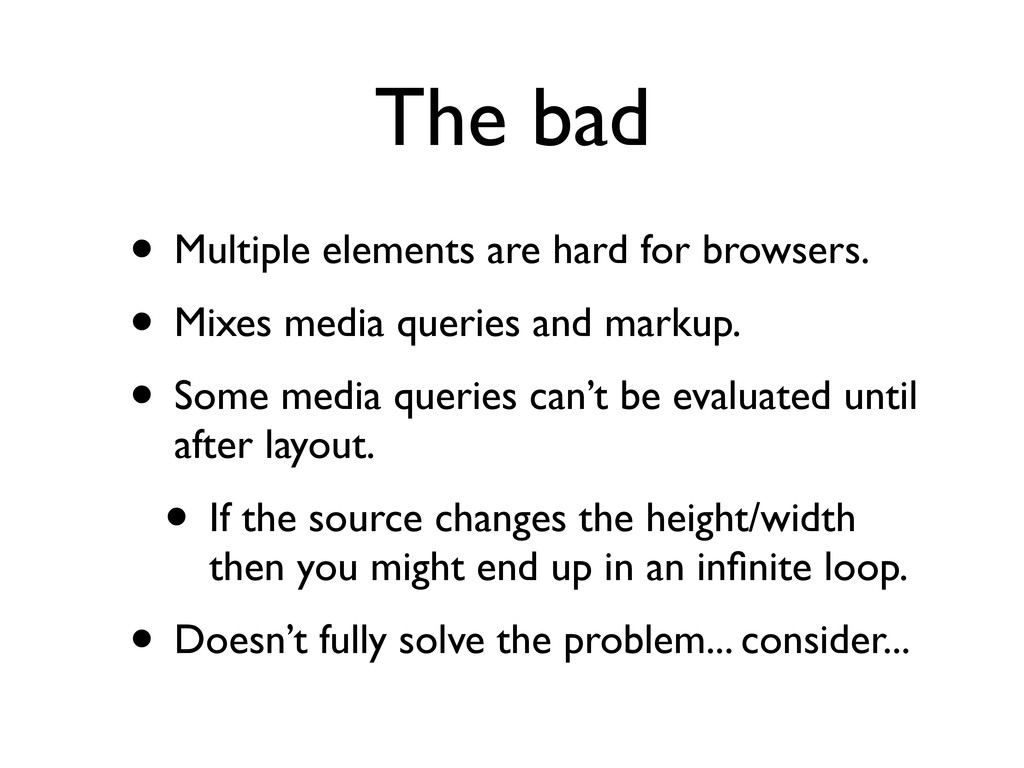 The bad • Multiple elements are hard for browse...
