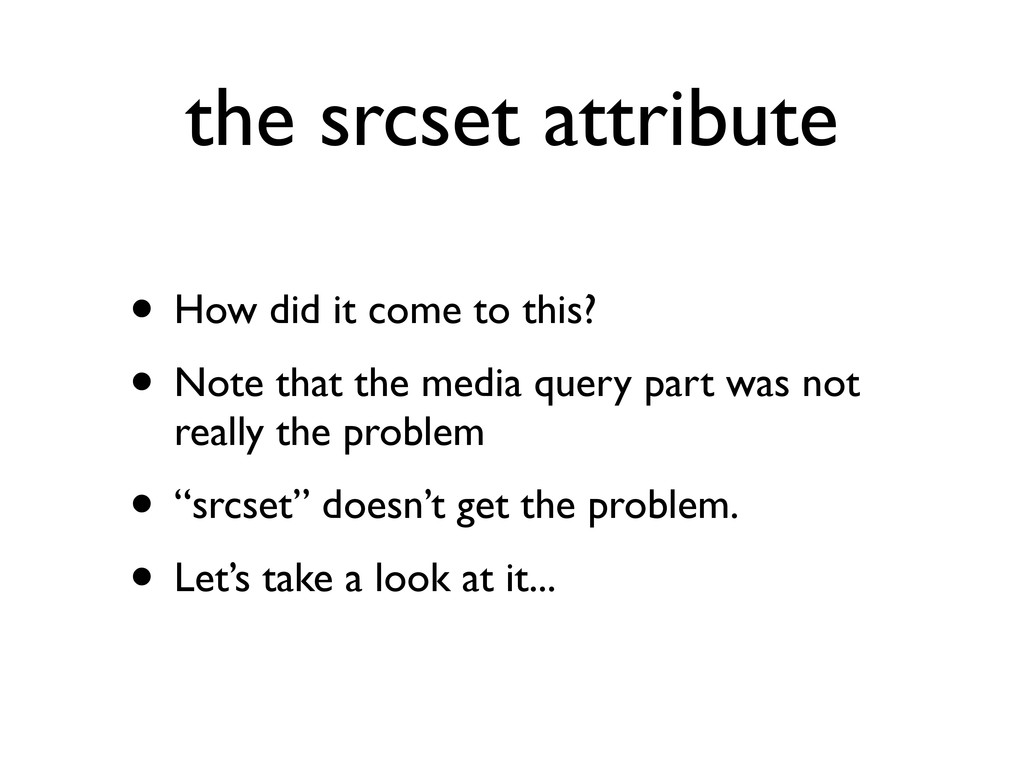 the srcset attribute • How did it come to this?...