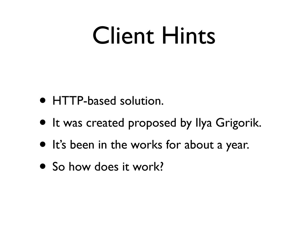 Client Hints • HTTP-based solution. • It was cr...
