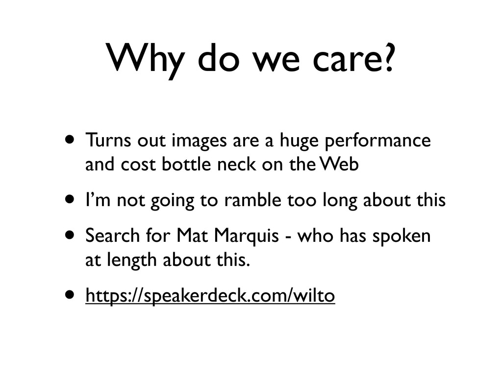 Why do we care? • Turns out images are a huge p...