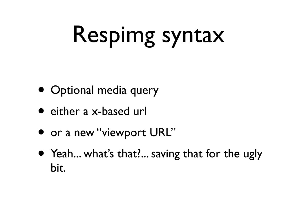 Respimg syntax • Optional media query • either ...