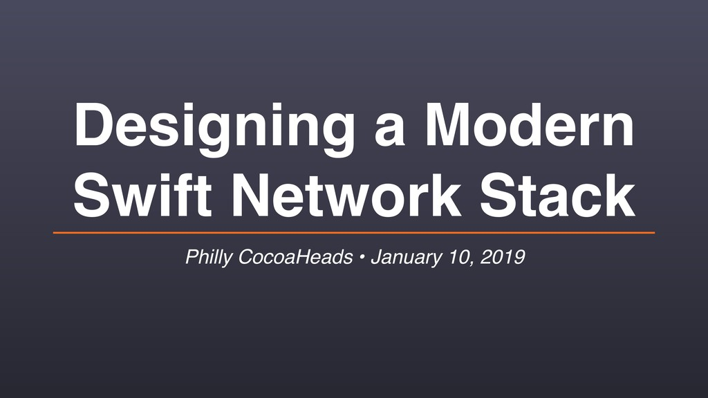 Designing a Modern Swift Network Stack Philly C...