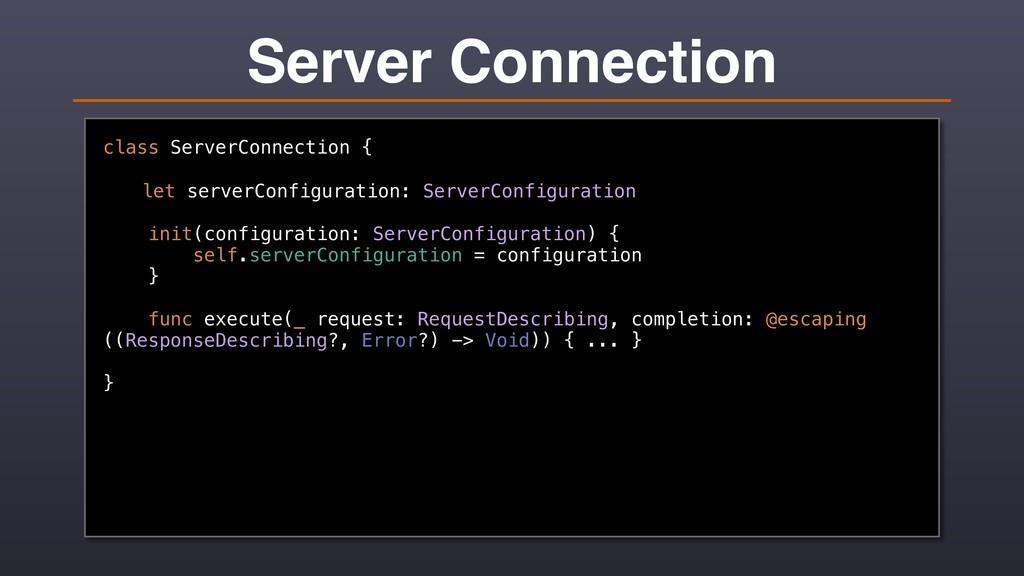 Server Connection class ServerConnection { let ...