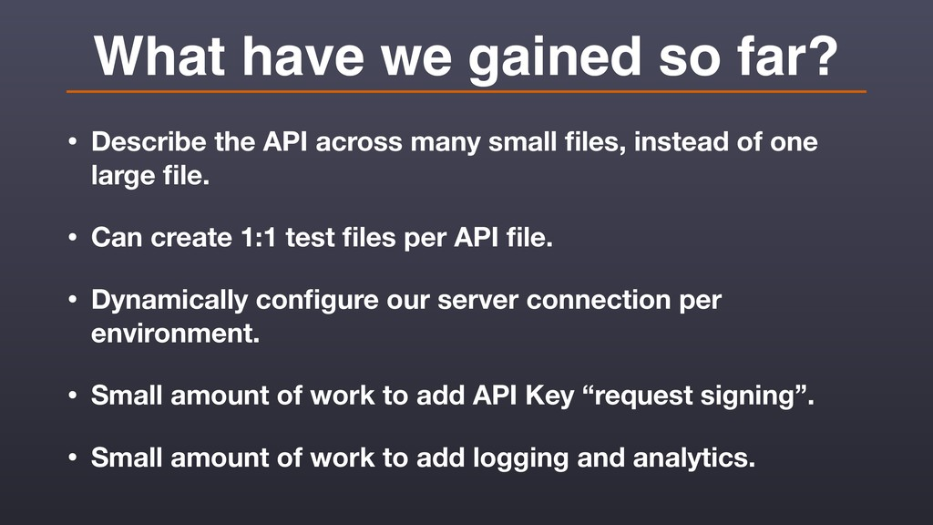 What have we gained so far? • Describe the API ...