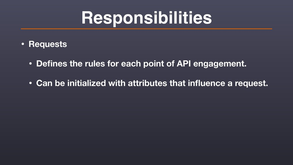Responsibilities • Requests • Defines the rules ...