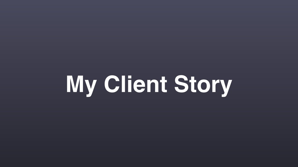 My Client Story
