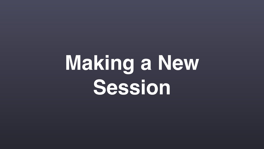 Making a New Session