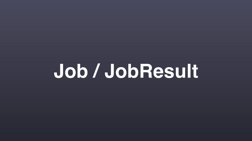 Job / JobResult