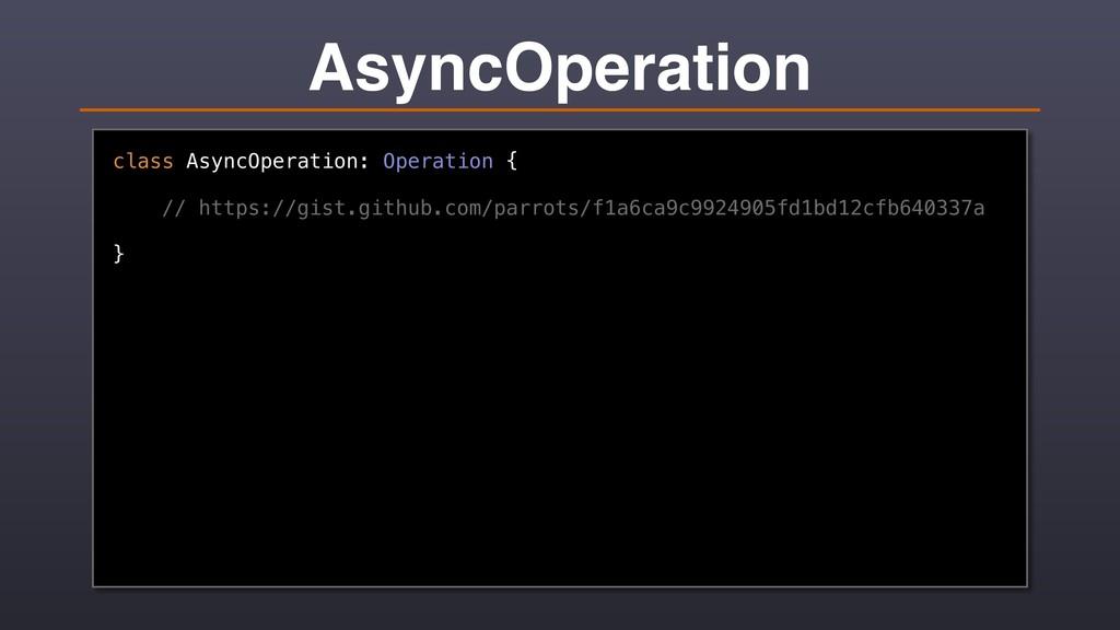 AsyncOperation class AsyncOperation: Operation ...