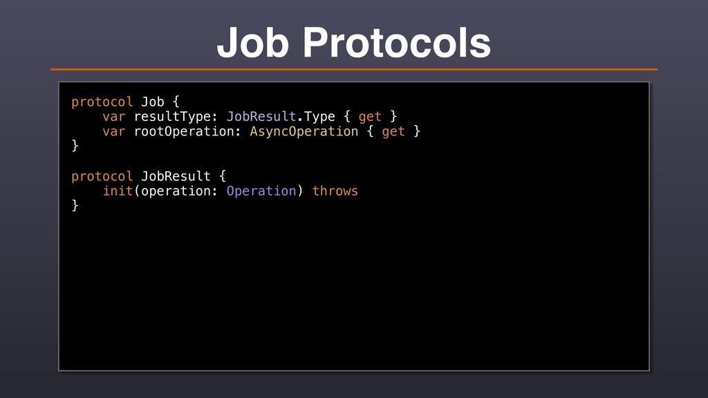 Job Protocols protocol Job { var resultType: Jo...