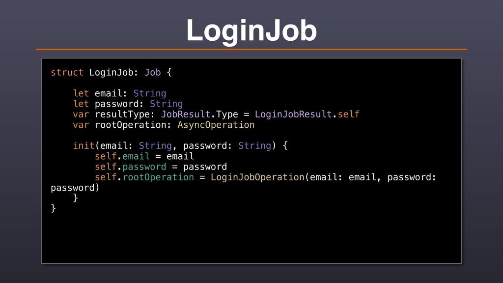 LoginJob struct LoginJob: Job { let email: Stri...