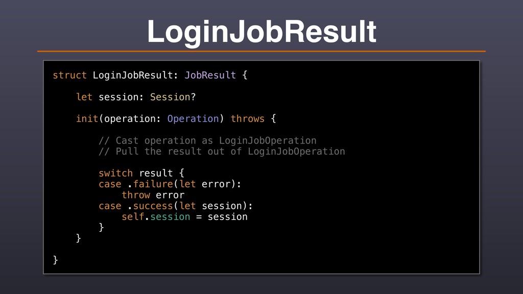LoginJobResult struct LoginJobResult: JobResult...