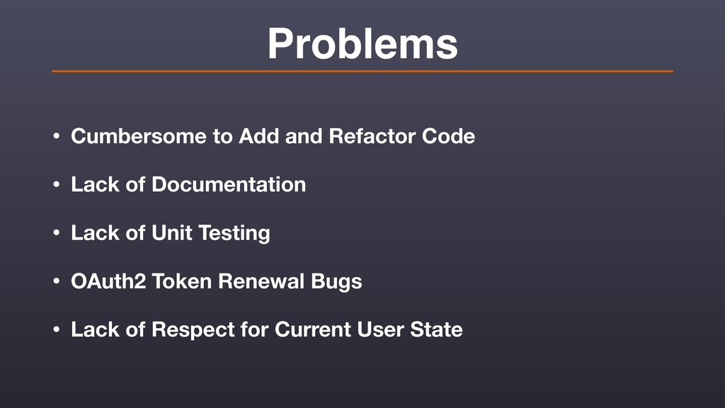 Problems • Cumbersome to Add and Refactor Code ...
