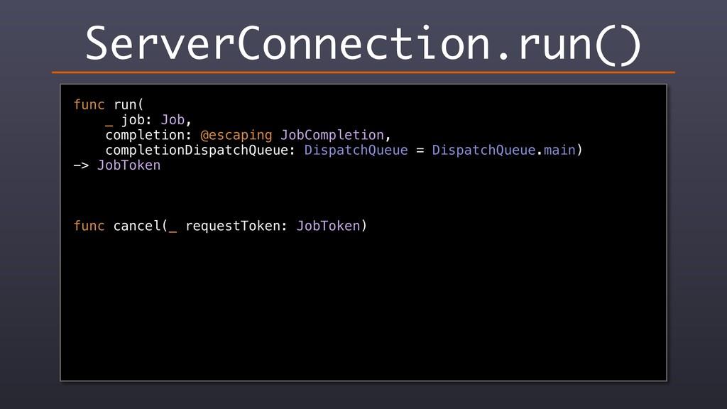 ServerConnection.run() func run( _ job: Job, co...
