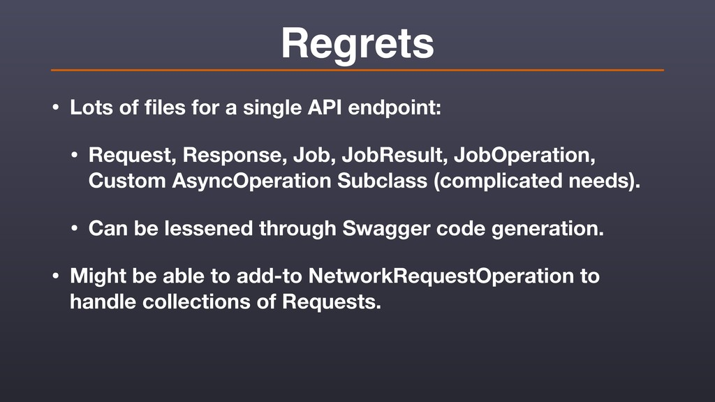 Regrets • Lots of files for a single API endpoin...