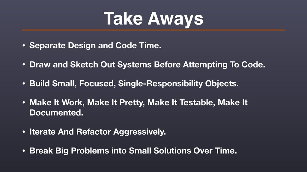 Take Aways • Separate Design and Code Time. • D...