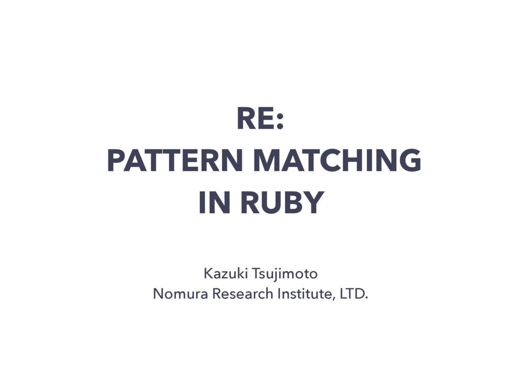 RE: PATTERN MATCHING IN RUBY Kazuki Tsujimoto N...