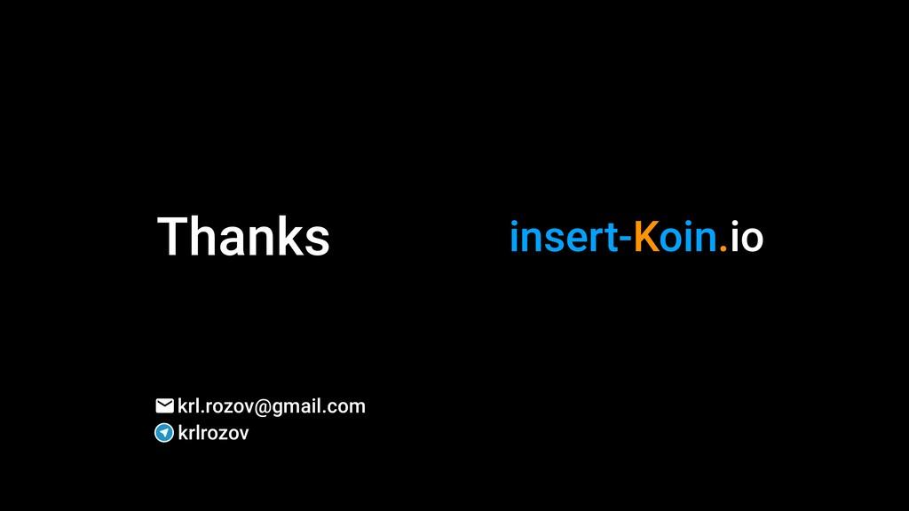 Thanks insert-Koin.io krl.rozov@gmail.com krlro...