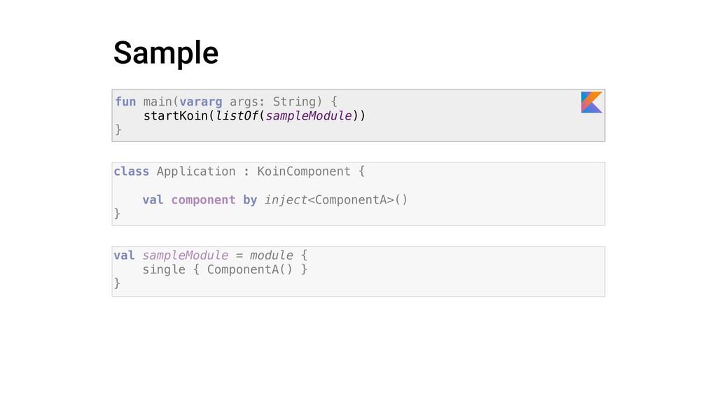 Sample val sampleModule = module { single { Com...