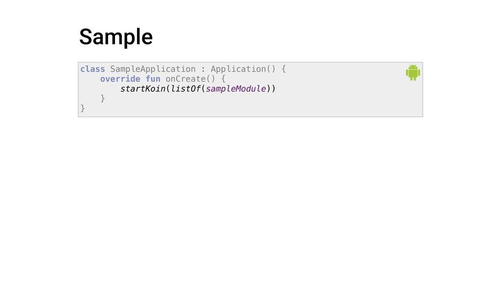 Sample class SampleApplication : Application() ...
