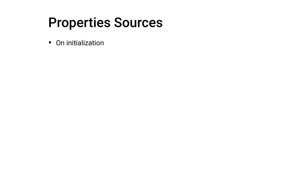 Properties Sources • On initialization