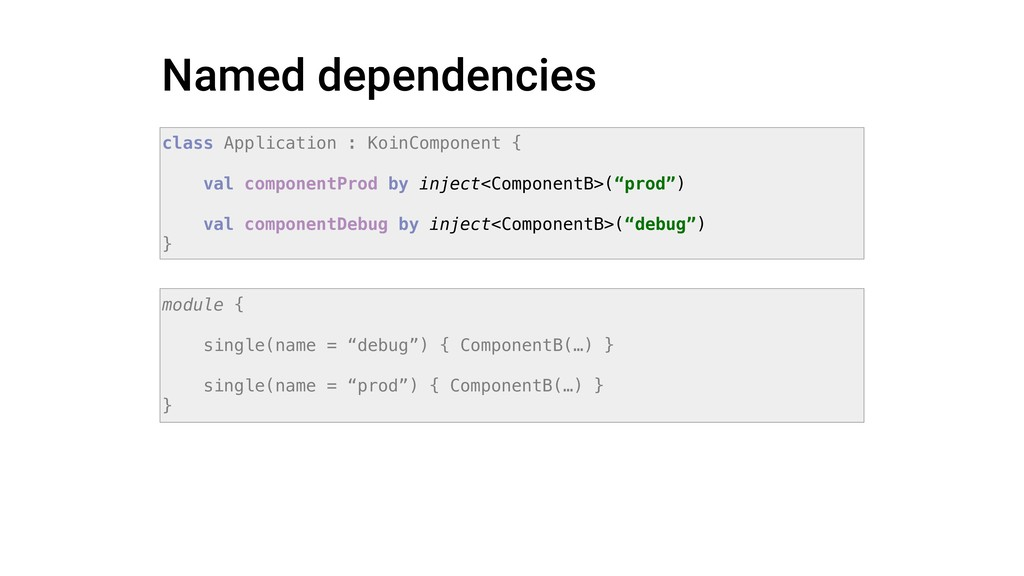 Named dependencies class Application : KoinComp...