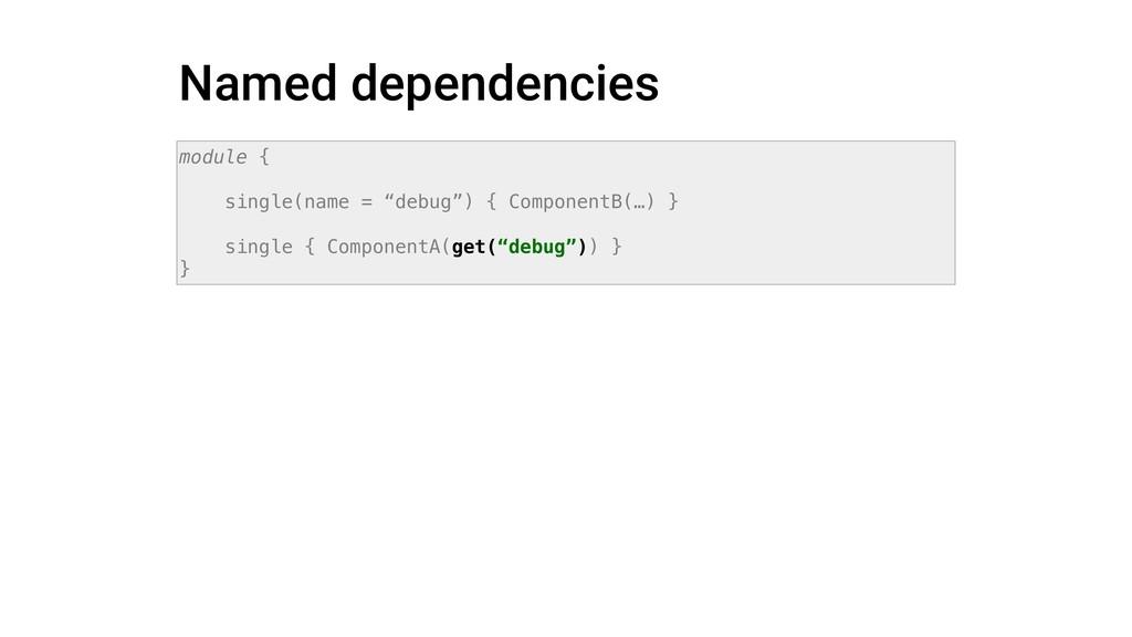 """Named dependencies module { single(name = """"debu..."""