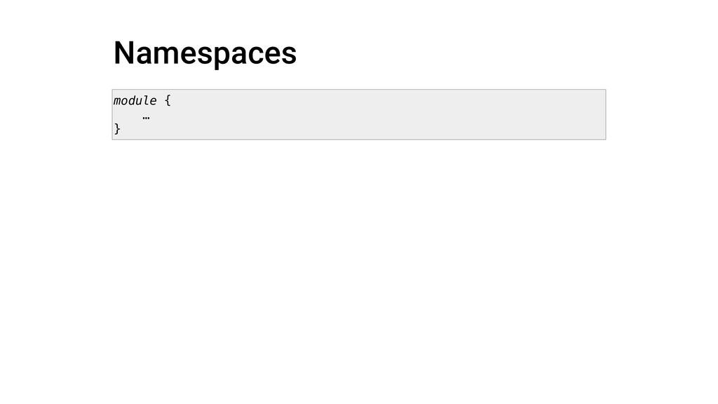 Namespaces module { … }