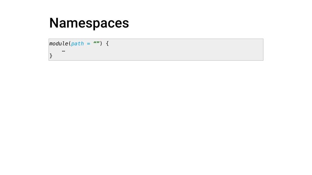 "Namespaces module(path = """") { … }"