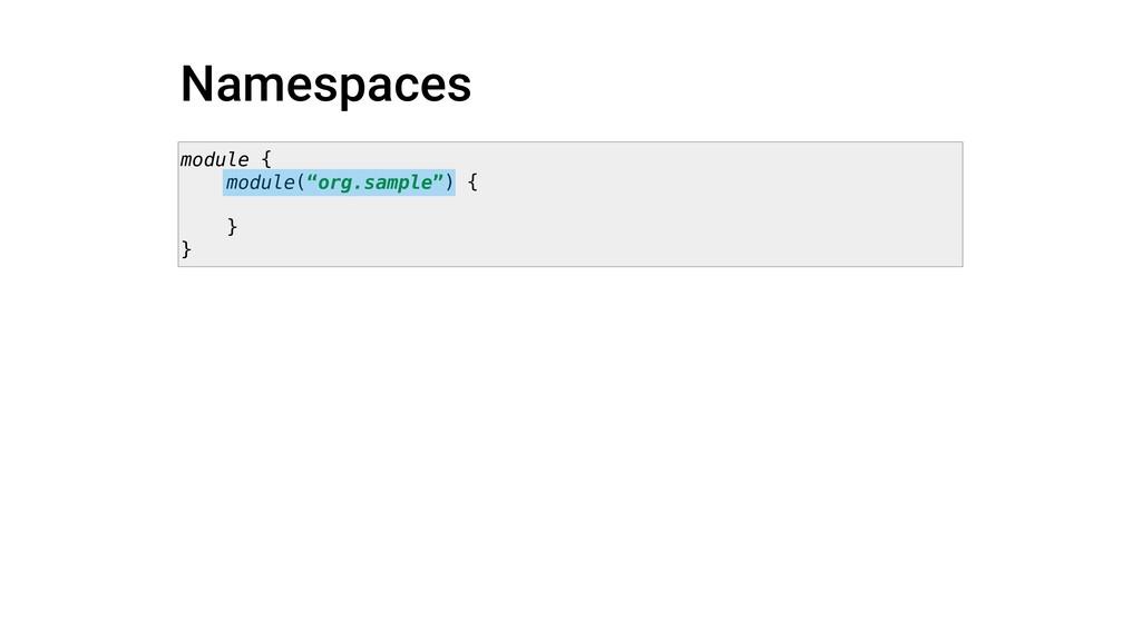 "Namespaces module { module(""org.sample"") { } }"