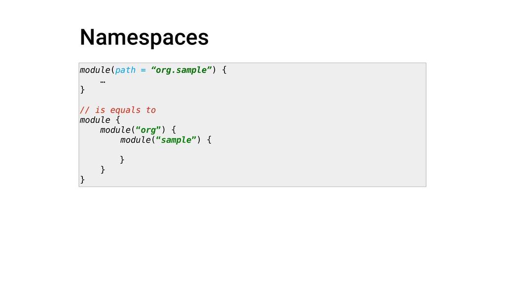 """Namespaces module(path = """"org.sample"""") { … } //..."""